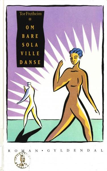 Forside av Tor Fretheims bok Om bare sola ville danse, 1990.
